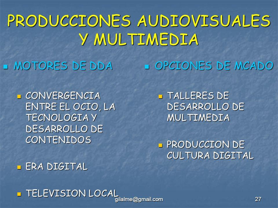 gilalme@gmail.com27 PRODUCCIONES AUDIOVISUALES Y MULTIMEDIA MOTORES DE DDA MOTORES DE DDA CONVERGENCIA ENTRE EL OCIO, LA TECNOLOGIA Y DESARROLLO DE CO