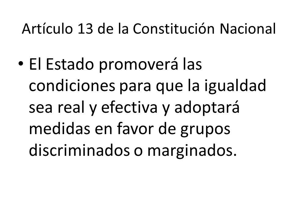 Artículo 13 de la Constitución Nacional Todas las personas nacen libres e iguales ante la ley, recibirán la misma protección y trato de las autoridade