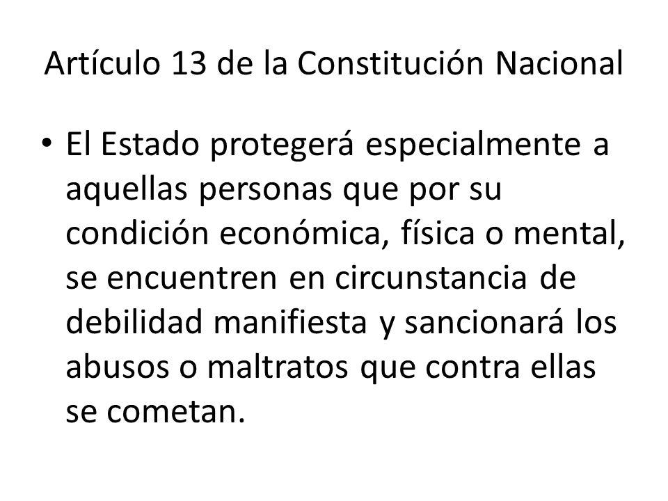 Artículo 13 de la Constitución Nacional El Estado promoverá las condiciones para que la igualdad sea real y efectiva y adoptará medidas en favor de gr