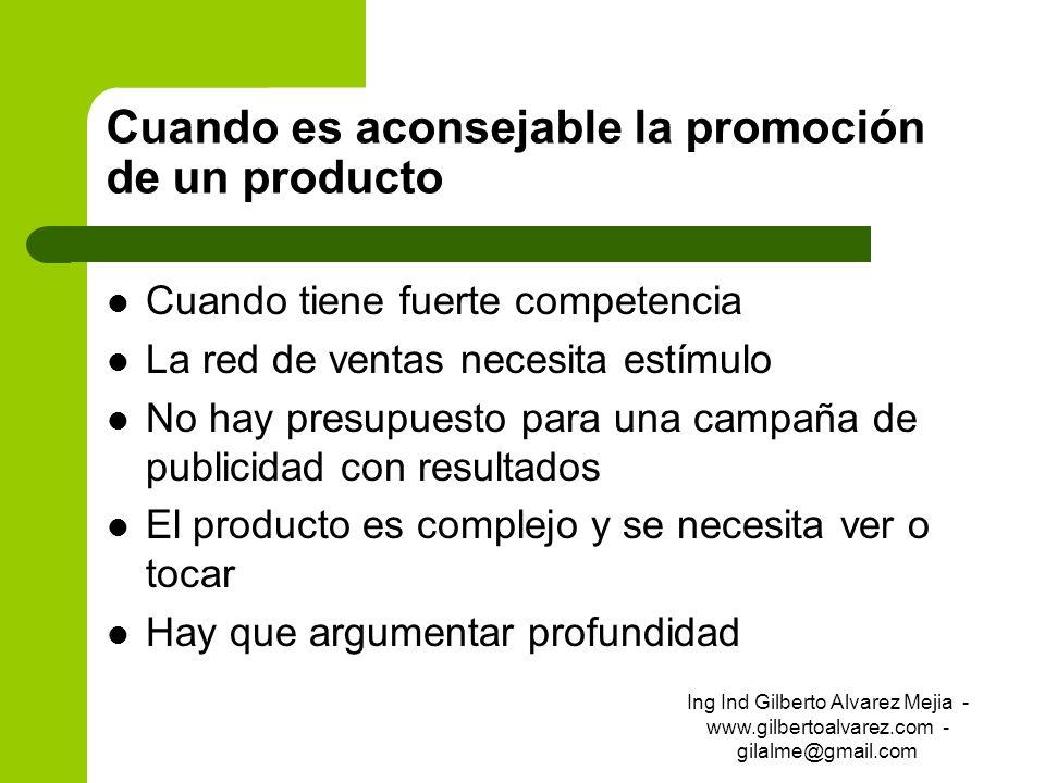 Cuando es aconsejable la promoción de un producto Cuando tiene fuerte competencia La red de ventas necesita estímulo No hay presupuesto para una campa