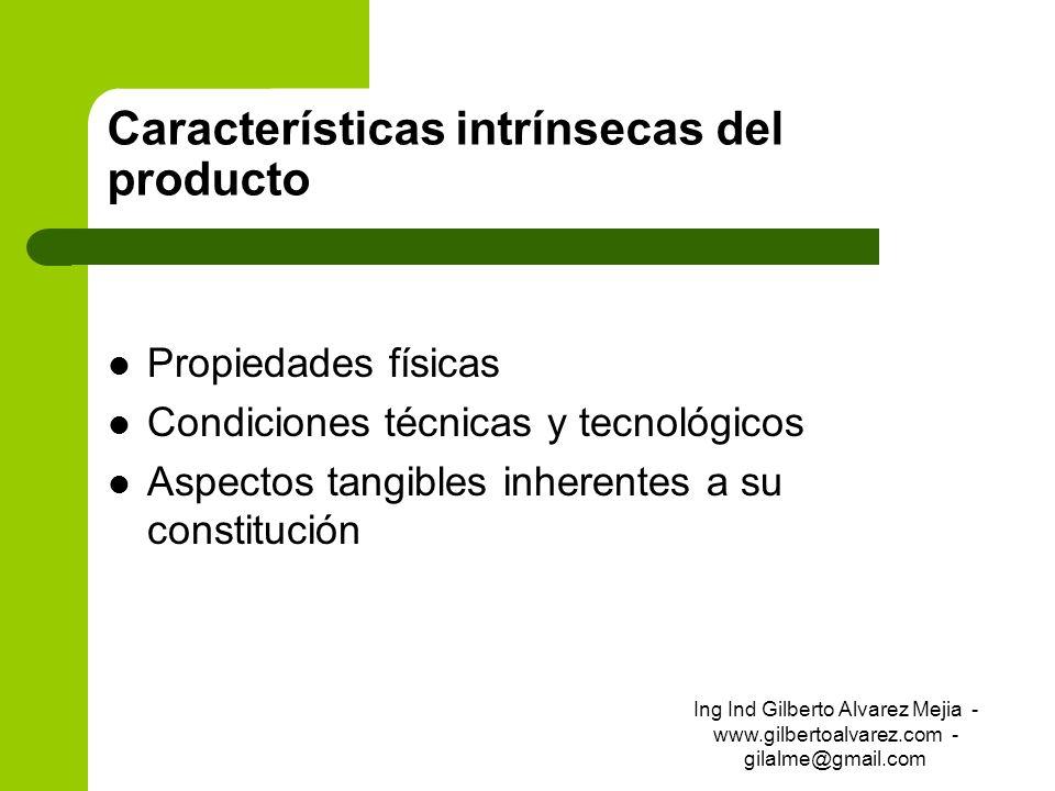 Características intrínsecas del producto Propiedades físicas Condiciones técnicas y tecnológicos Aspectos tangibles inherentes a su constitución Ing I