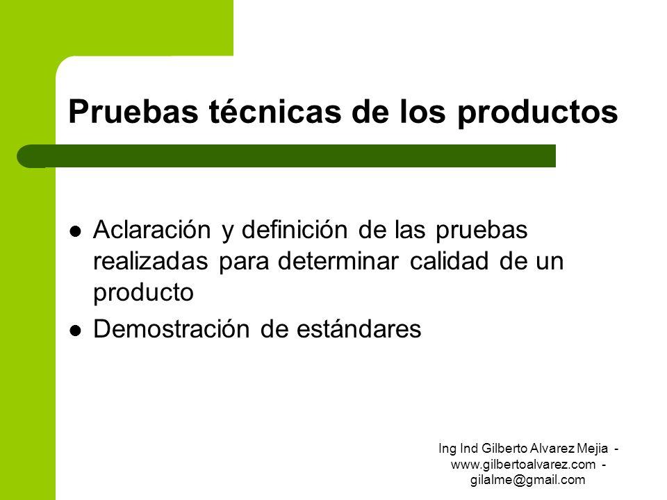 Pruebas técnicas de los productos Aclaración y definición de las pruebas realizadas para determinar calidad de un producto Demostración de estándares