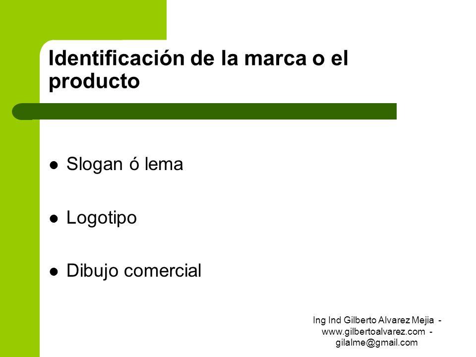 Identificación de la marca o el producto Slogan ó lema Logotipo Dibujo comercial Ing Ind Gilberto Alvarez Mejia - www.gilbertoalvarez.com - gilalme@gm