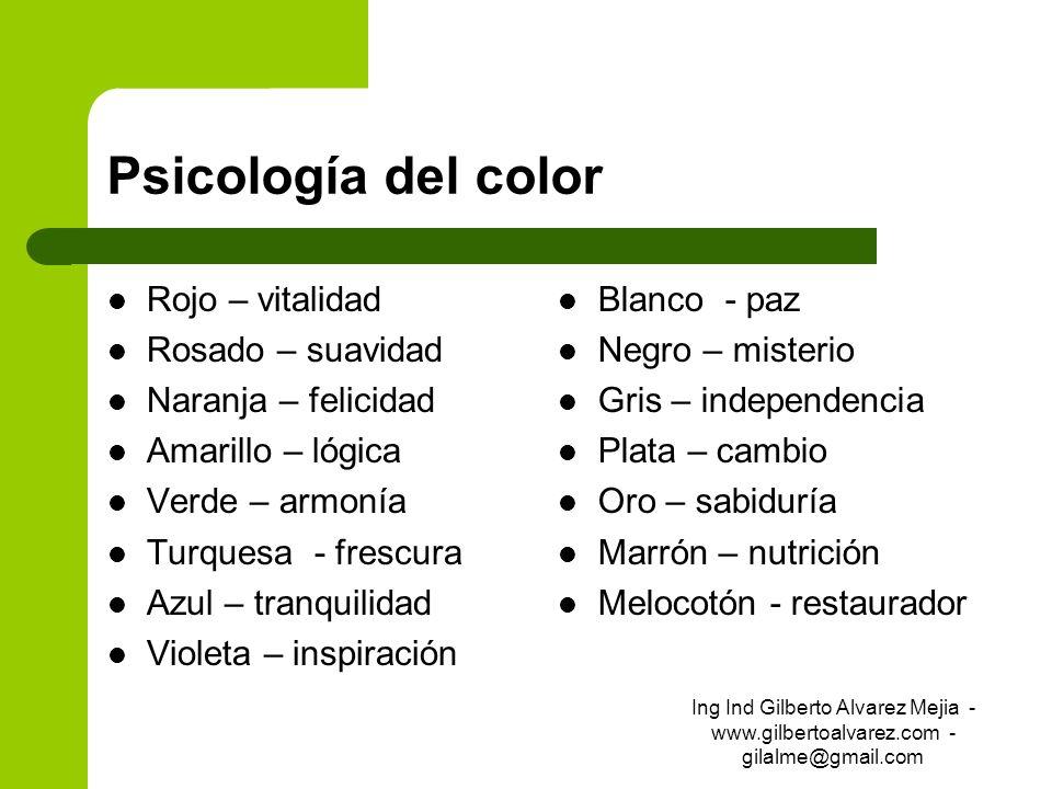 Psicología del color Rojo – vitalidad Rosado – suavidad Naranja – felicidad Amarillo – lógica Verde – armonía Turquesa - frescura Azul – tranquilidad
