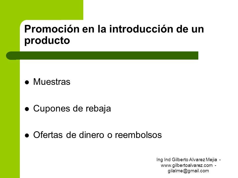 Promoción en la introducción de un producto Muestras Cupones de rebaja Ofertas de dinero o reembolsos Ing Ind Gilberto Alvarez Mejia - www.gilbertoalv
