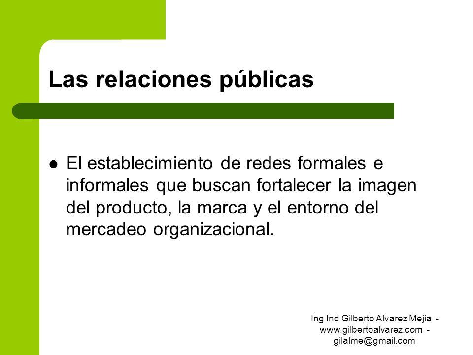 Las relaciones públicas El establecimiento de redes formales e informales que buscan fortalecer la imagen del producto, la marca y el entorno del merc
