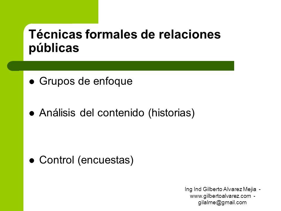 Técnicas formales de relaciones públicas Grupos de enfoque Análisis del contenido (historias) Control (encuestas) Ing Ind Gilberto Alvarez Mejia - www