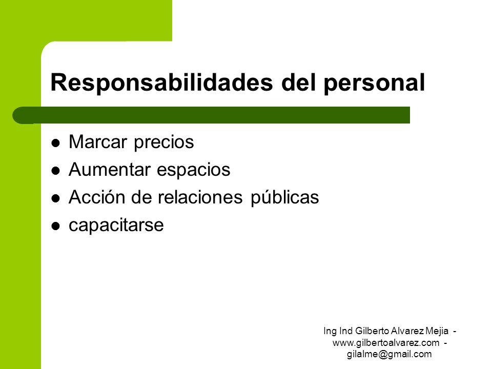 Responsabilidades del personal Marcar precios Aumentar espacios Acción de relaciones públicas capacitarse Ing Ind Gilberto Alvarez Mejia - www.gilbert