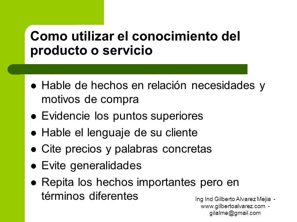 Como utilizar el conocimiento del producto o servicio Hable de hechos en relación necesidades y motivos de compra Evidencie los puntos superiores Habl