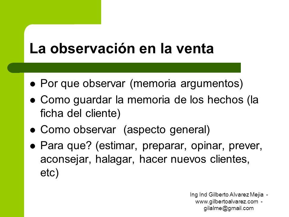 La observación en la venta Por que observar (memoria argumentos) Como guardar la memoria de los hechos (la ficha del cliente) Como observar (aspecto g