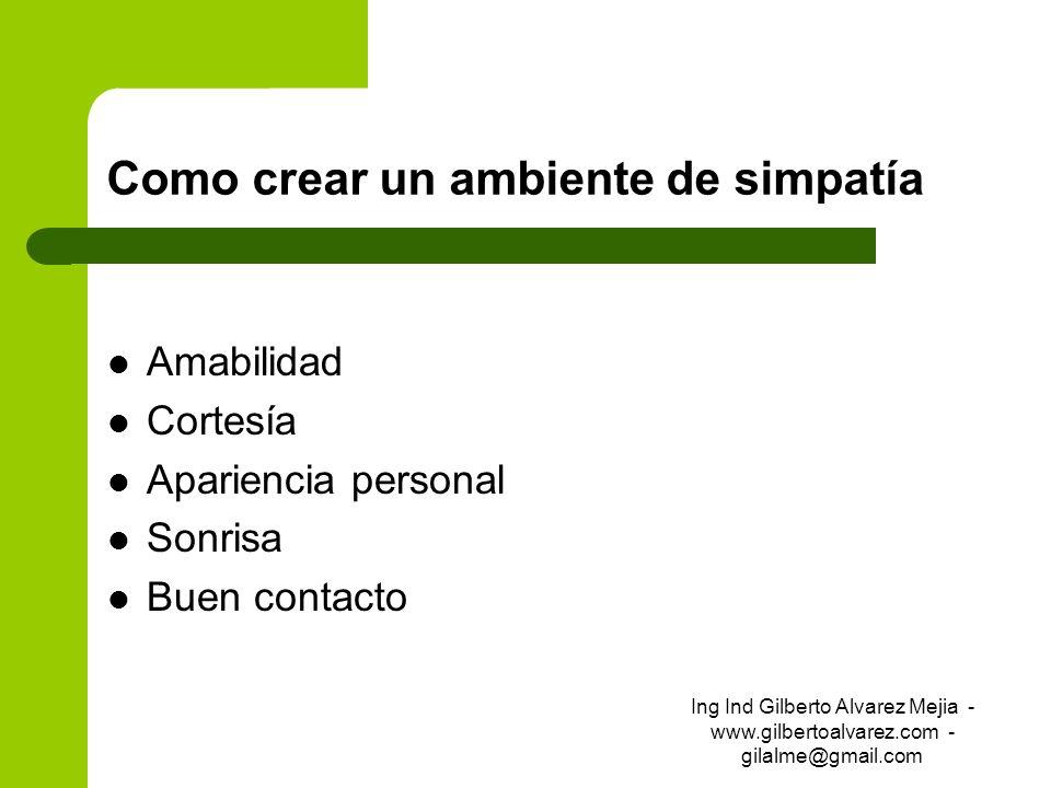 Como crear un ambiente de simpatía Amabilidad Cortesía Apariencia personal Sonrisa Buen contacto Ing Ind Gilberto Alvarez Mejia - www.gilbertoalvarez.