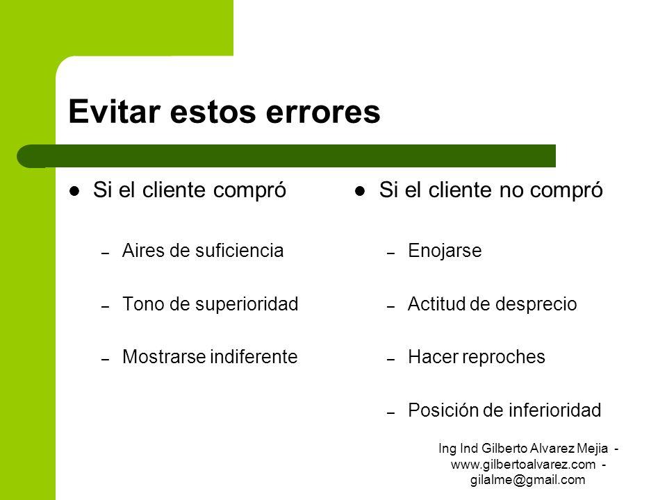 Evitar estos errores Si el cliente compró – Aires de suficiencia – Tono de superioridad – Mostrarse indiferente Si el cliente no compró – Enojarse – A
