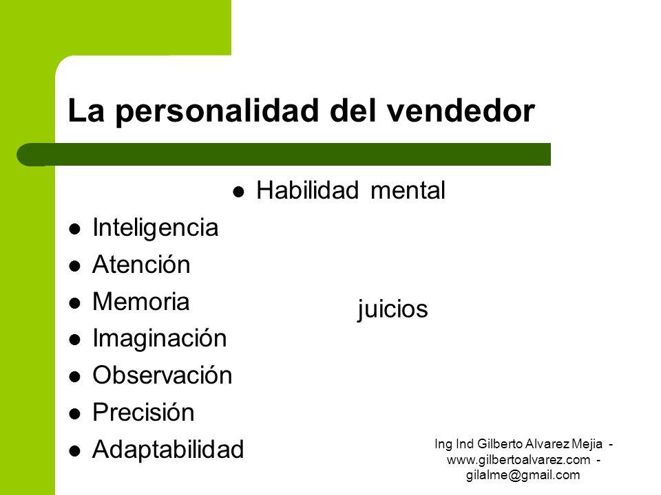 La personalidad del vendedor Habilidad mental Inteligencia Atención Memoria Imaginación Observación Precisión Adaptabilidad juicios Ing Ind Gilberto A