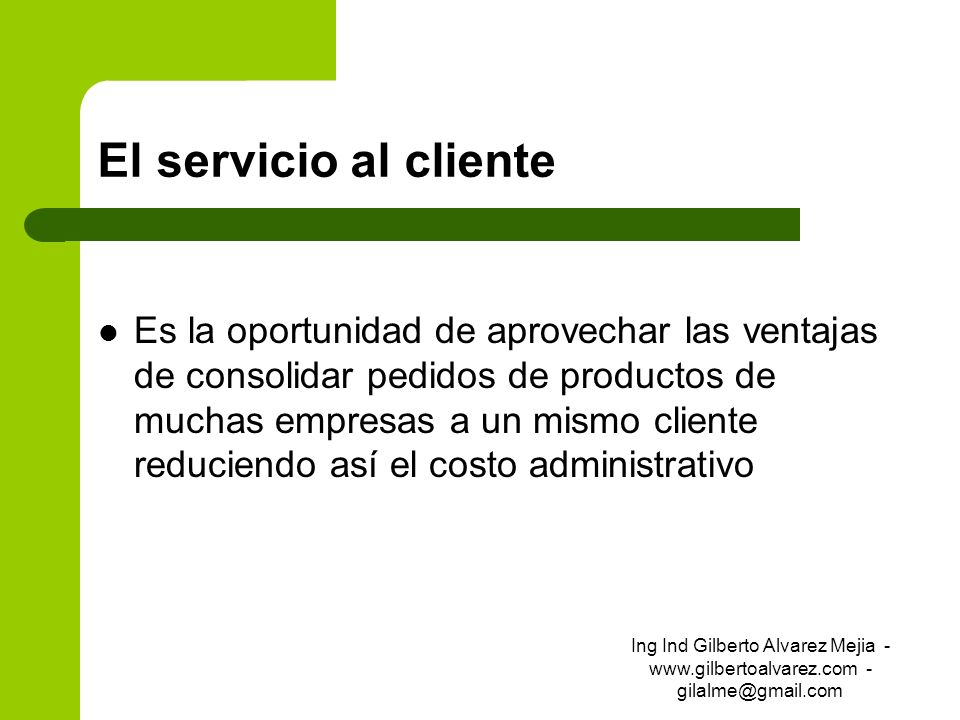 El servicio al cliente Es la oportunidad de aprovechar las ventajas de consolidar pedidos de productos de muchas empresas a un mismo cliente reduciend