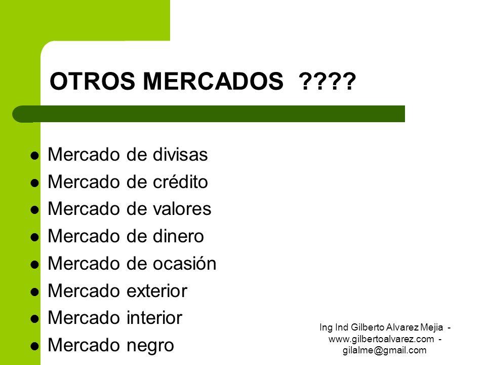 OTROS MERCADOS ???? Mercado de divisas Mercado de crédito Mercado de valores Mercado de dinero Mercado de ocasión Mercado exterior Mercado interior Me