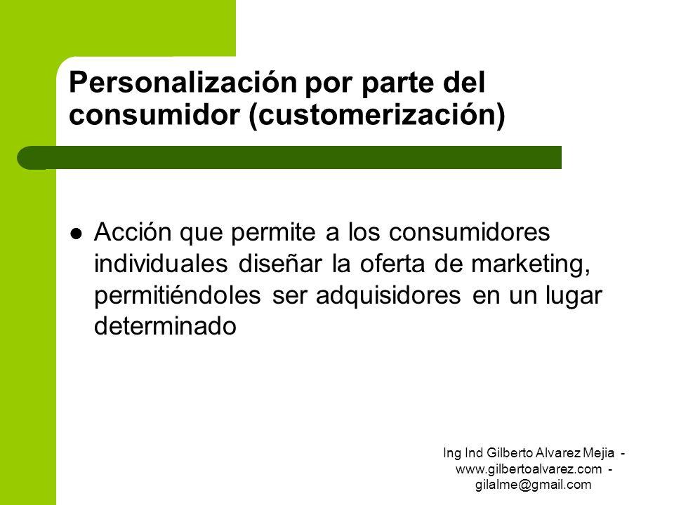 Personalización por parte del consumidor (customerización) Acción que permite a los consumidores individuales diseñar la oferta de marketing, permitié