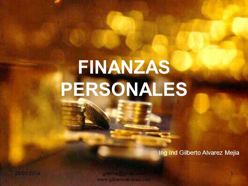 FINANZAS PERSONALES 25/01/20141gilalme@gmail.com www.gilbertoalvarez.com Ing Ind Gilberto Alvarez Mejia