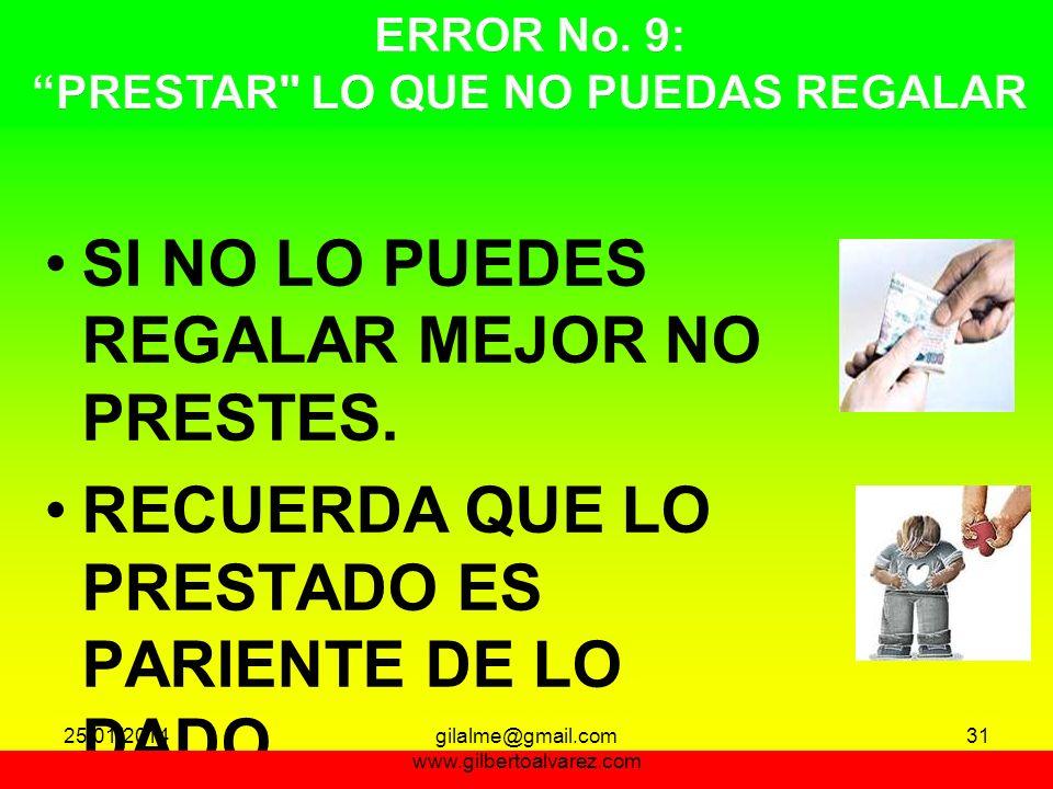 SI NO LO PUEDES REGALAR MEJOR NO PRESTES. RECUERDA QUE LO PRESTADO ES PARIENTE DE LO DADO. 31 25/01/201431gilalme@gmail.com www.gilbertoalvarez.com