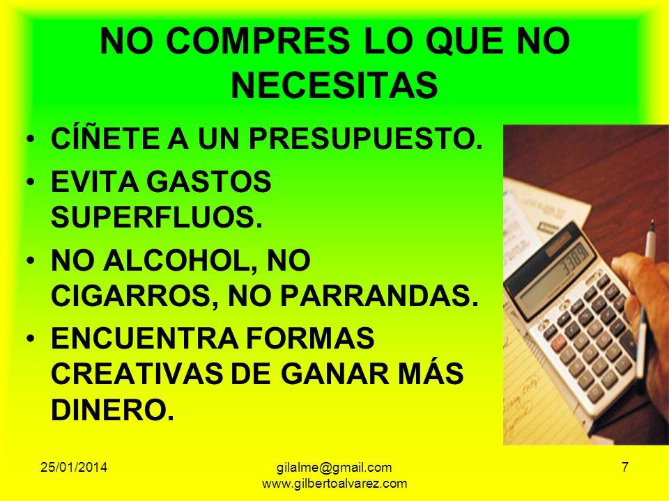 NO COMPRES LO QUE NO NECESITAS CÍÑETE A UN PRESUPUESTO. EVITA GASTOS SUPERFLUOS. NO ALCOHOL, NO CIGARROS, NO PARRANDAS. ENCUENTRA FORMAS CREATIVAS DE