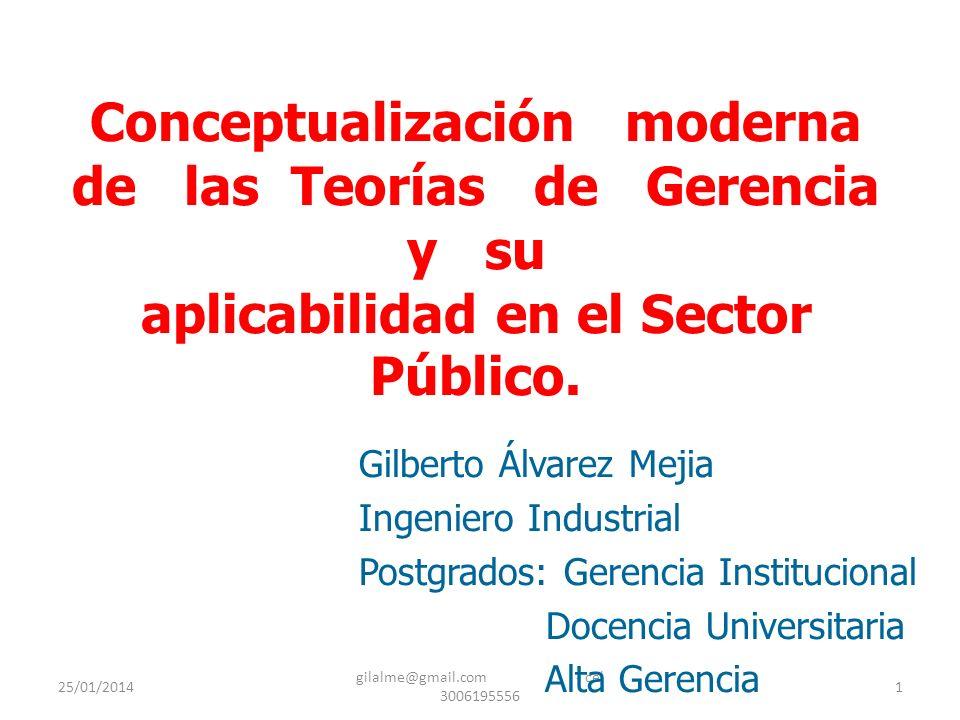 25/01/2014 gilalme@gmail.com - cel 3006195556 1 Conceptualización moderna de las Teorías de Gerencia y su aplicabilidad en el Sector Público. Gilberto