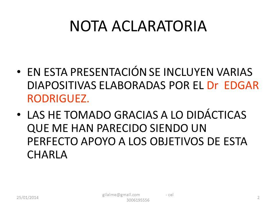 25/01/2014 gilalme@gmail.com - cel 3006195556 2 NOTA ACLARATORIA EN ESTA PRESENTACIÓN SE INCLUYEN VARIAS DIAPOSITIVAS ELABORADAS POR EL Dr EDGAR RODRI