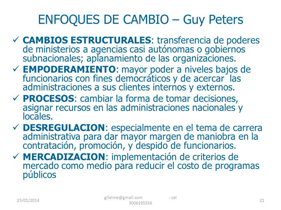 25/01/2014 gilalme@gmail.com - cel 3006195556 21 ENFOQUES DE CAMBIO – Guy Peters CAMBIOS ESTRUCTURALES: transferencia de poderes de ministerios a agen