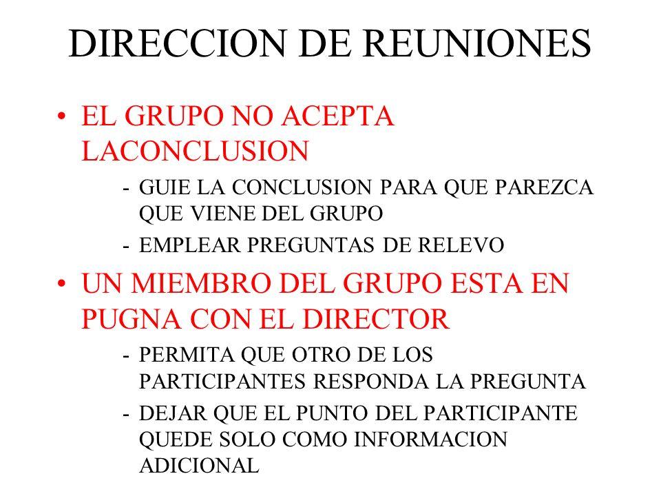 DIRECCION DE REUNIONES EL GRUPO NO ACEPTA LACONCLUSION -G-GUIE LA CONCLUSION PARA QUE PAREZCA QUE VIENE DEL GRUPO -E-EMPLEAR PREGUNTAS DE RELEVO UN MIEMBRO DEL GRUPO ESTA EN PUGNA CON EL DIRECTOR -P-PERMITA QUE OTRO DE LOS PARTICIPANTES RESPONDA LA PREGUNTA -D-DEJAR QUE EL PUNTO DEL PARTICIPANTE QUEDE SOLO COMO INFORMACION ADICIONAL