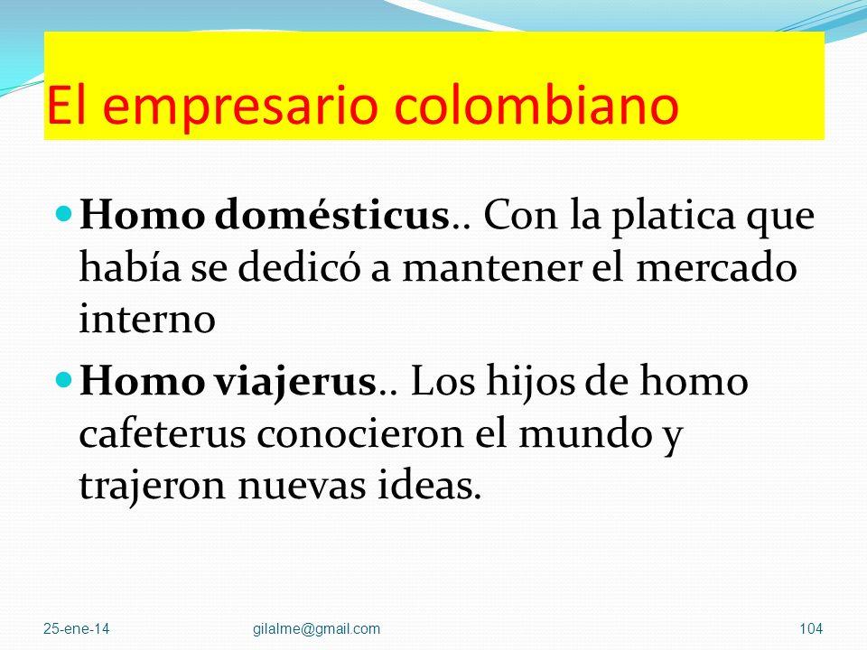 El empresario colombiano es capaz, es arriesgado y muy bueno para detectar oportunidades Homo cacharrerus.. El primer empresario del siglo fue el come