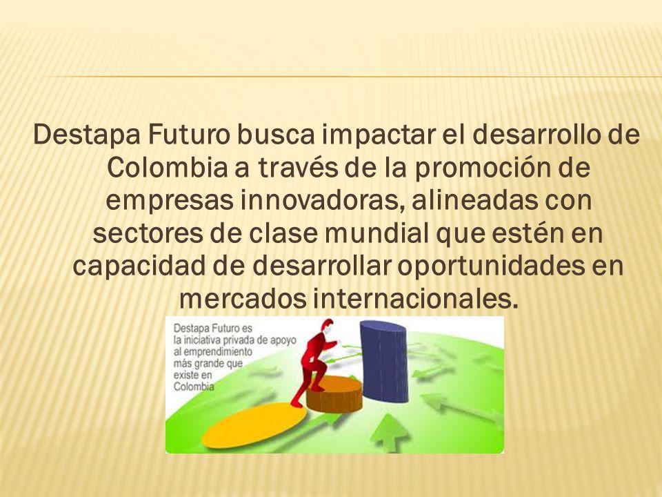 Destapa Futuro busca impactar el desarrollo de Colombia a través de la promoción de empresas innovadoras, alineadas con sectores de clase mundial que