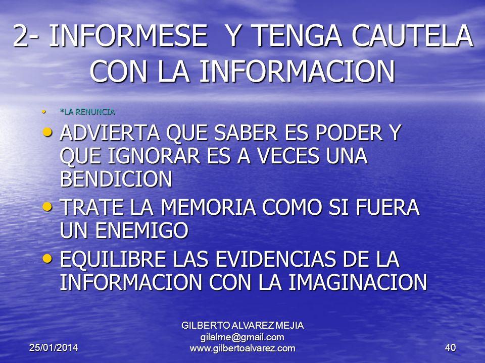 25/01/2014 GILBERTO ALVAREZ MEJIA gilalme@gmail.com www.gilbertoalvarez.com39 1- CONCENTRESE Y SEA FLEXIBLE * VIEJO 65 AÑOS * VIEJO 65 AÑOS SEPA LO QUE DESEA PERO NO ESTE SEGURO DE ELLO TRATE LAS METAS COMO SI FUERAN HIPOTESIS EQUILIBRE EL DETECTAR LAS METAS CON EL ALCANZARLAS
