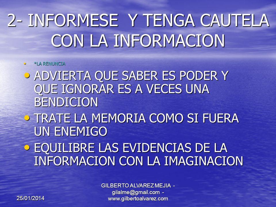 25/01/2014 GILBERTO ALVAREZ MEJIA - gilalme@gmail.com - www.gilbertoalvarez.com 1- CONCENTRESE Y SEA FLEXIBLE * VIEJO 65 AÑOS * VIEJO 65 AÑOS SEPA LO QUE DESEA PERO NO ESTE SEGURO DE ELLO TRATE LAS METAS COMO SI FUERAN HIPOTESIS EQUILIBRE EL DETECTAR LAS METAS CON EL ALCANZARLAS