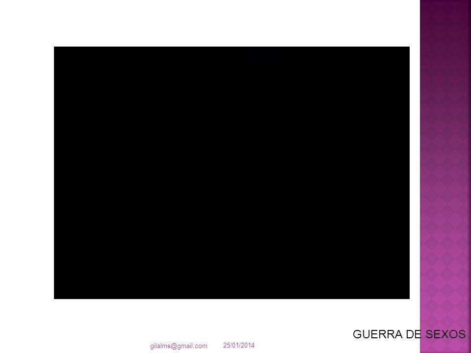 25/01/2014 gilalme@gmail.com GUERRA DE SEXOS
