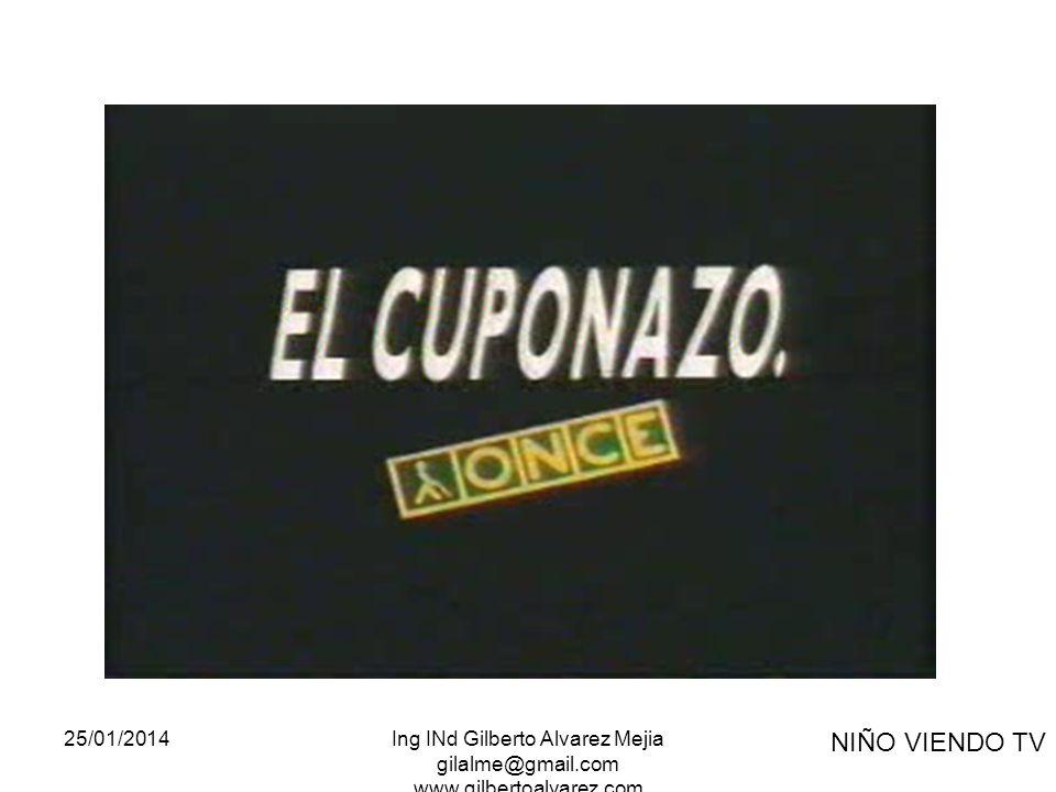 25/01/2014Ing INd Gilberto Alvarez Mejia gilalme@gmail.com www.gilbertoalvarez.com NIÑO VIENDO TV