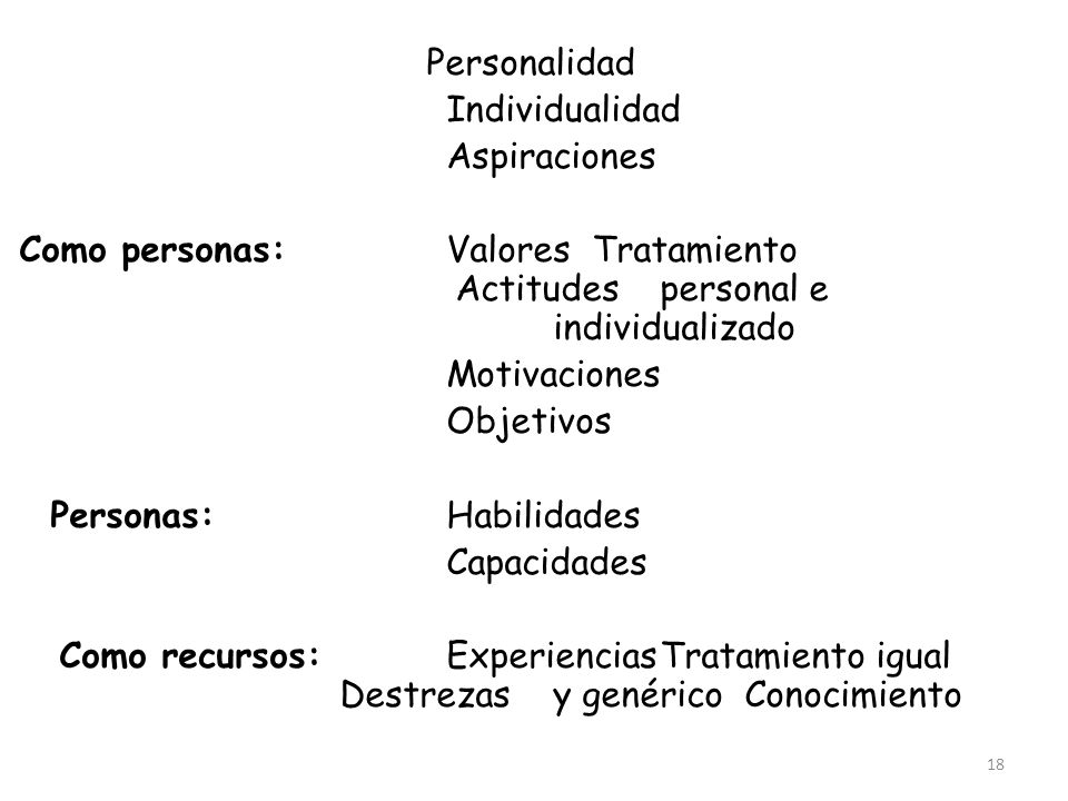 18 Personalidad Individualidad Aspiraciones Como personas:Valores Tratamiento Actitudespersonal e individualizado Motivaciones Objetivos Personas:Habi