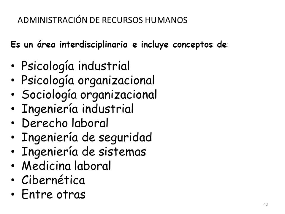 40 Es un área interdisciplinaria e incluye conceptos de : Psicología industrial Psicología organizacional Sociología organizacional Ingeniería industr