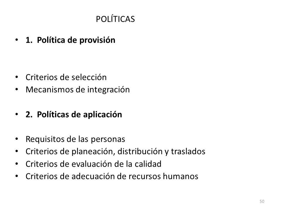 50 1. Política de provisión Dónde reclutar y qué técnica emplear Criterios de selección Mecanismos de integración 2. Políticas de aplicación Requisito