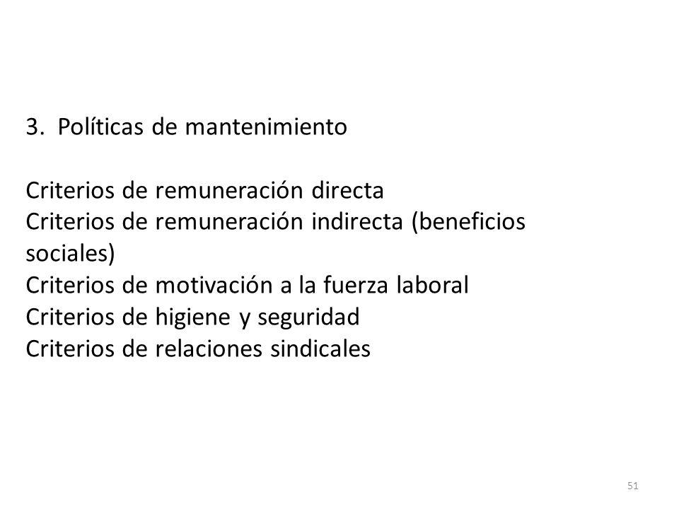 51 3. Políticas de mantenimiento Criterios de remuneración directa Criterios de remuneración indirecta (beneficios sociales) Criterios de motivación a