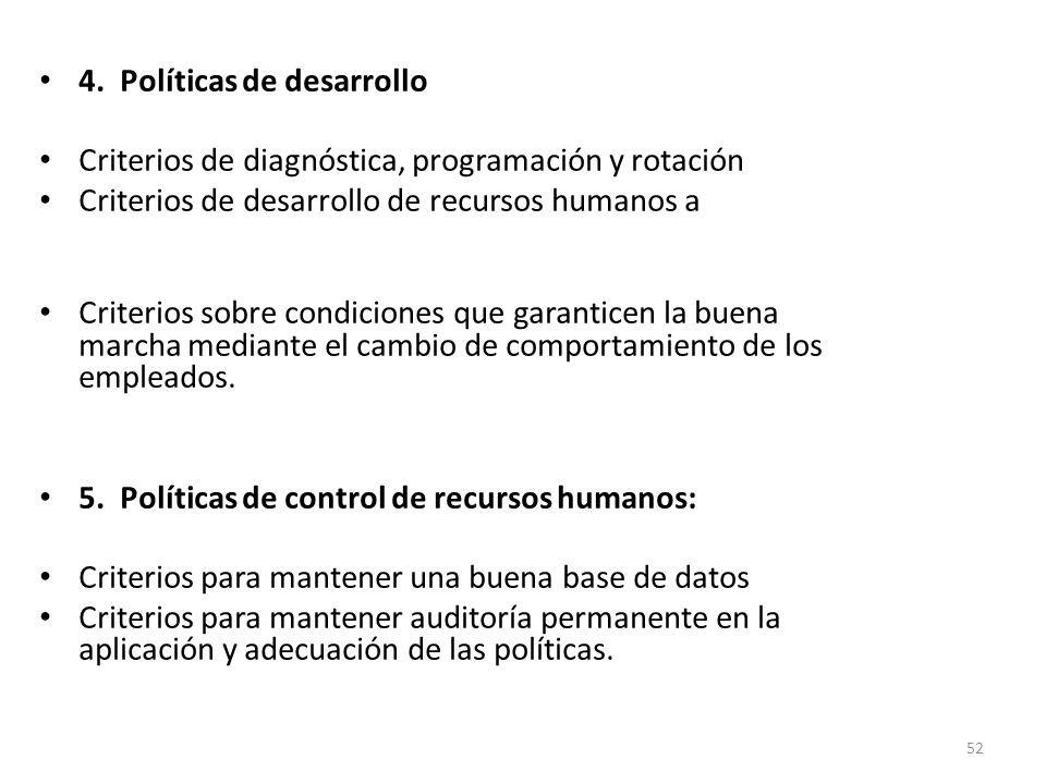 52 4. Políticas de desarrollo Criterios de diagnóstica, programación y rotación Criterios de desarrollo de recursos humanos a mediano y largo plazo Cr