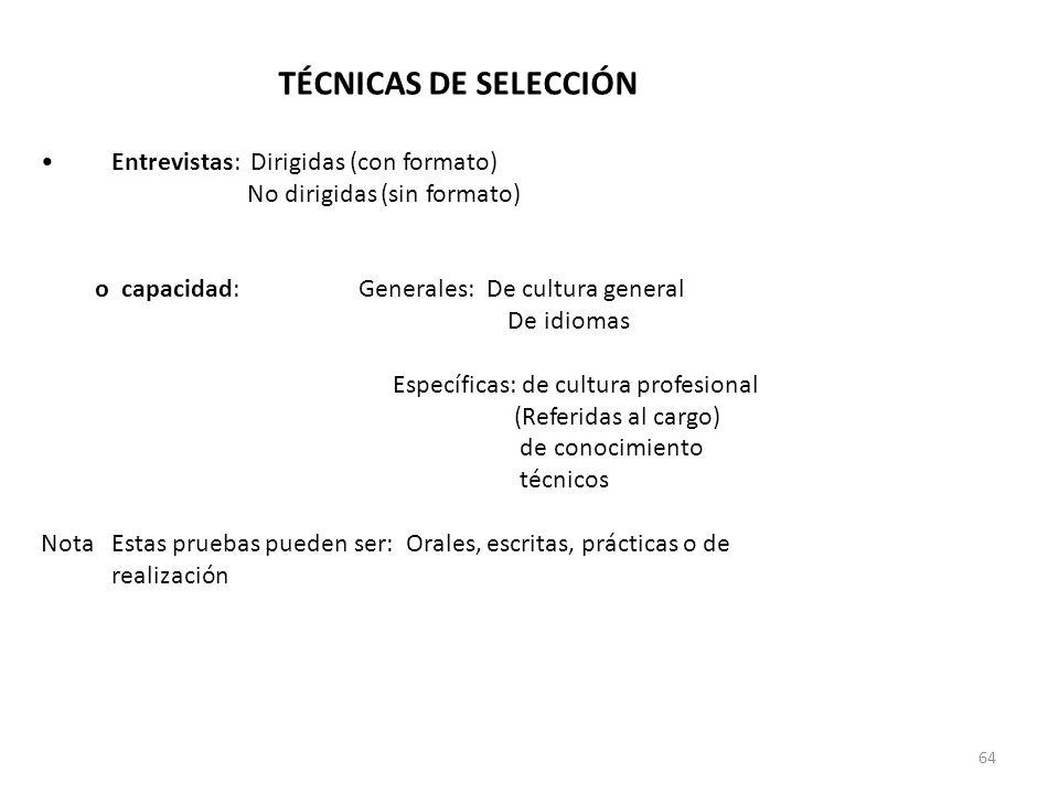 64 TÉCNICAS DE SELECCIÓN Entrevistas: Dirigidas (con formato) No dirigidas (sin formato) 2.Pruebas de conocimiento o capacidad:Generales: De cultura g