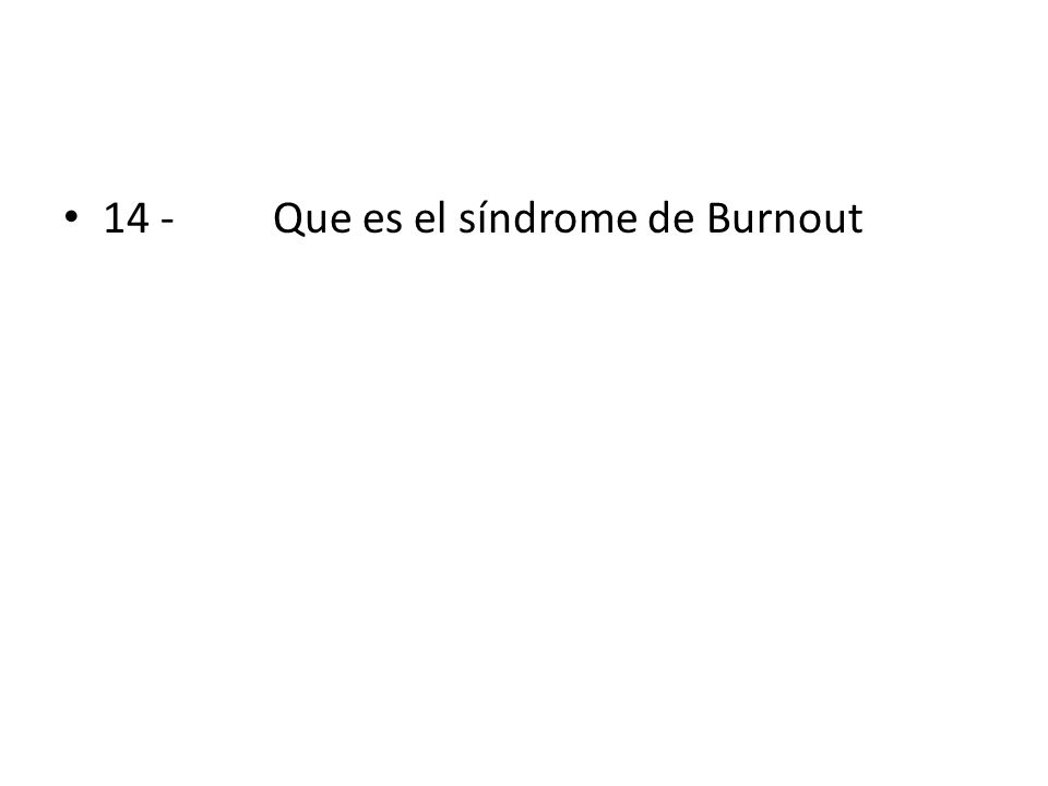 14 -Que es el síndrome de Burnout