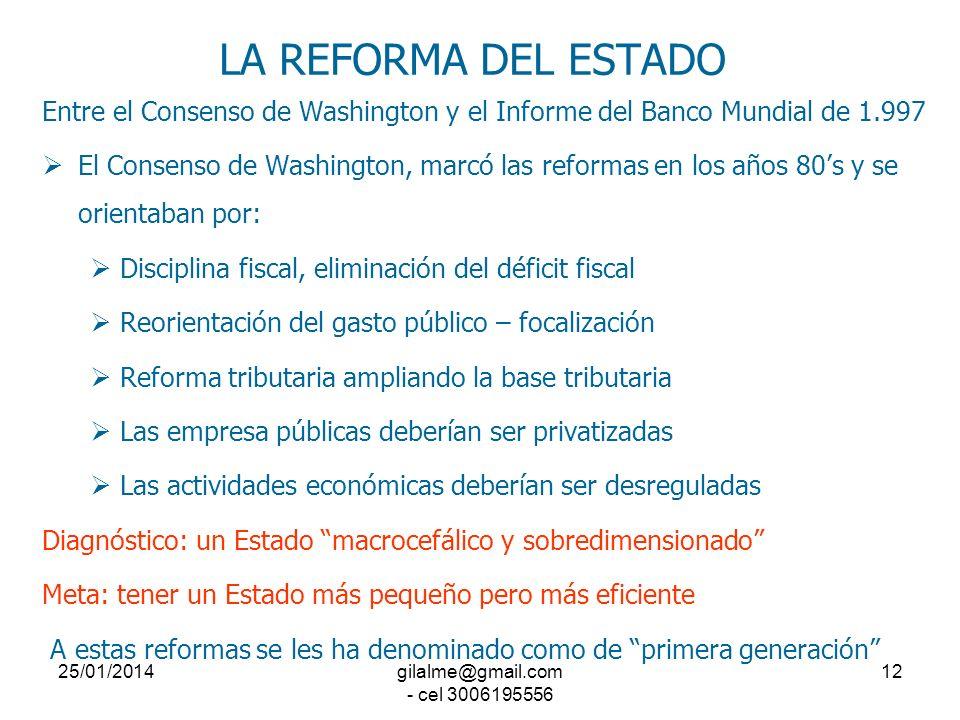 25/01/2014gilalme@gmail.com - cel 3006195556 11 LA REFORMA DEL ESTADO Desde mediados de los años 80s se dio un cambio de orientación en las políticas