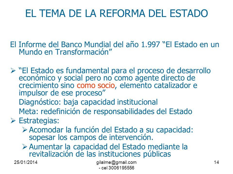 25/01/2014gilalme@gmail.com - cel 3006195556 13 LA REFORMA DEL ESTADO Las Reformas Estructurales o de Primera Generación se extendieron a los siguient
