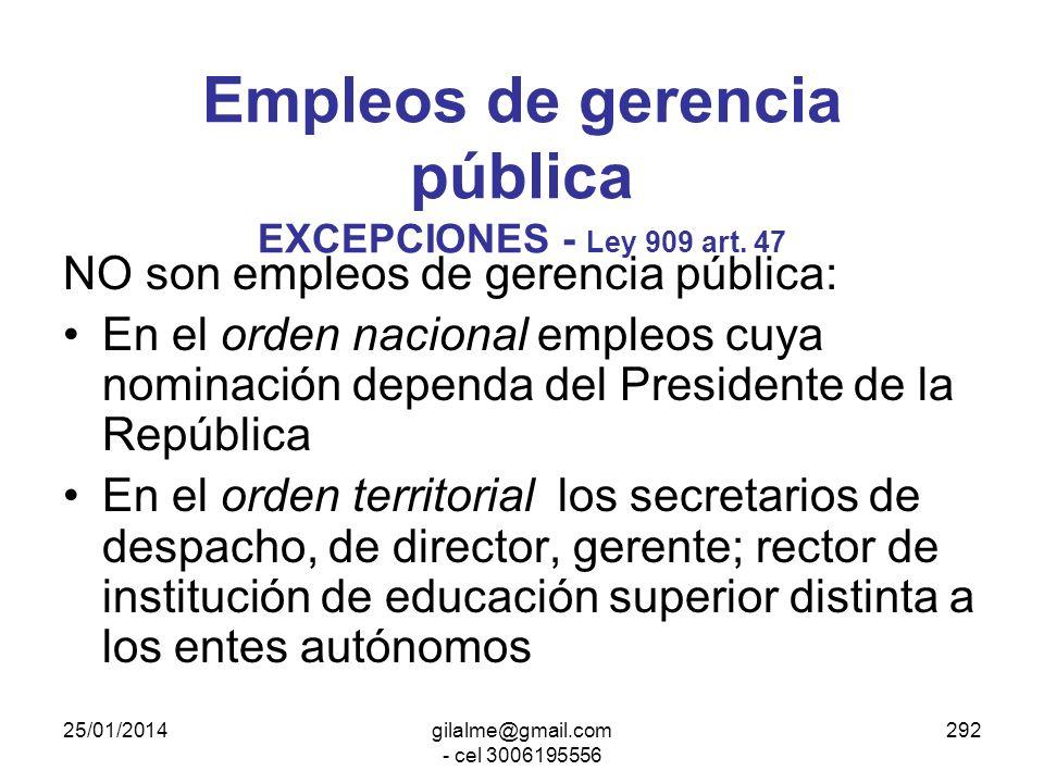 25/01/2014gilalme@gmail.com - cel 3006195556 291 Empleos de gerencia pública Ley 909 art. 47 Son cargos del nivel directivo, por tanto, de libre nombr