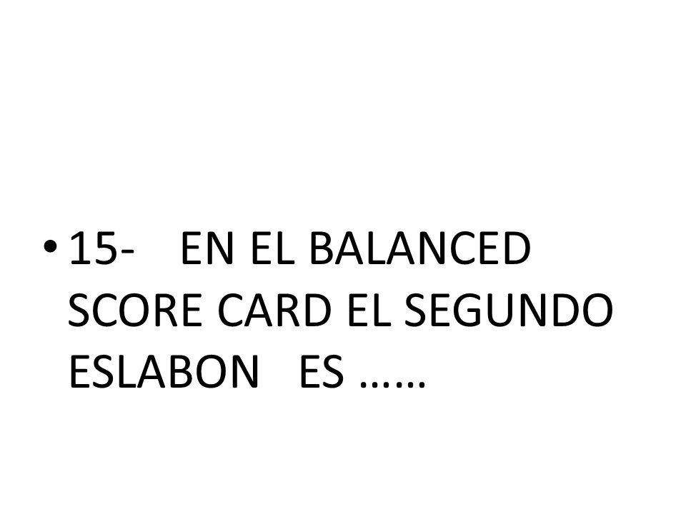 15-EN EL BALANCED SCORE CARD EL SEGUNDO ESLABON ES ……