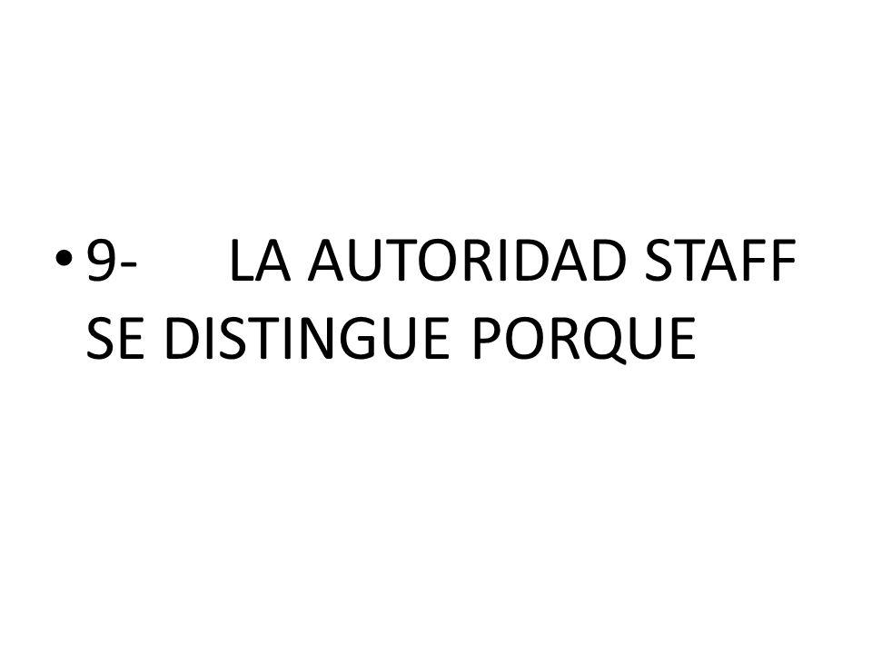 9-LA AUTORIDAD STAFF SE DISTINGUE PORQUE