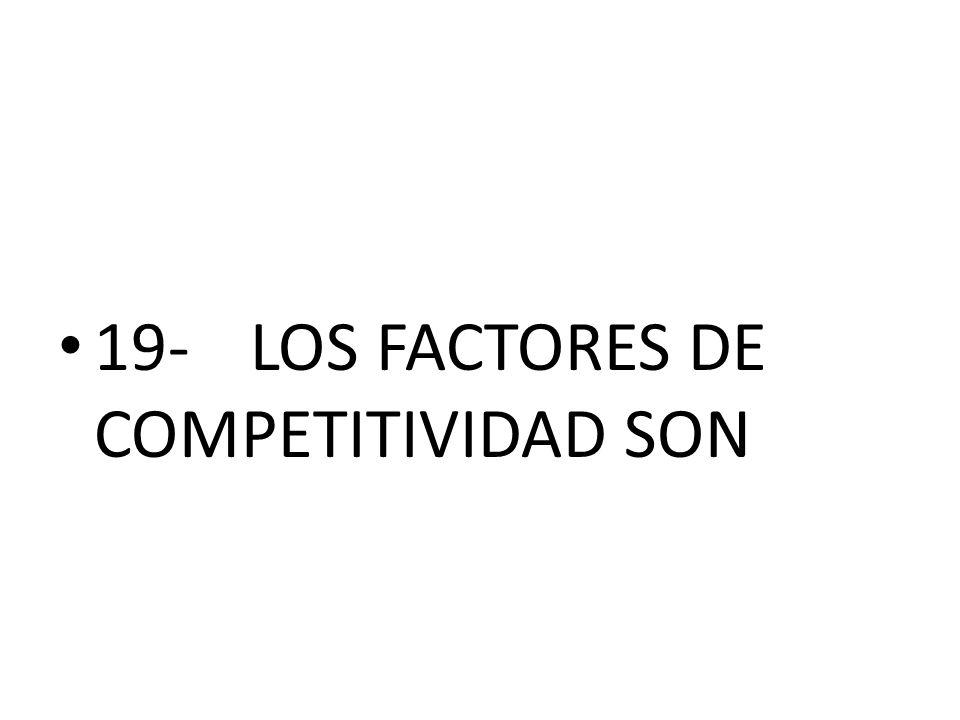 19-LOS FACTORES DE COMPETITIVIDAD SON