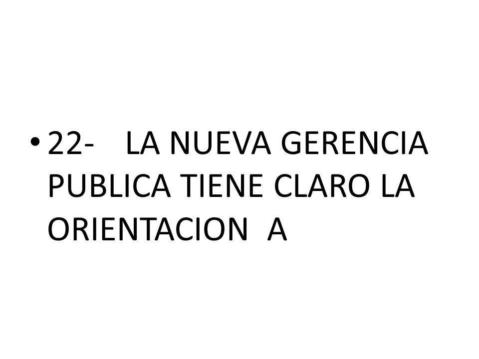 22-LA NUEVA GERENCIA PUBLICA TIENE CLARO LA ORIENTACION A