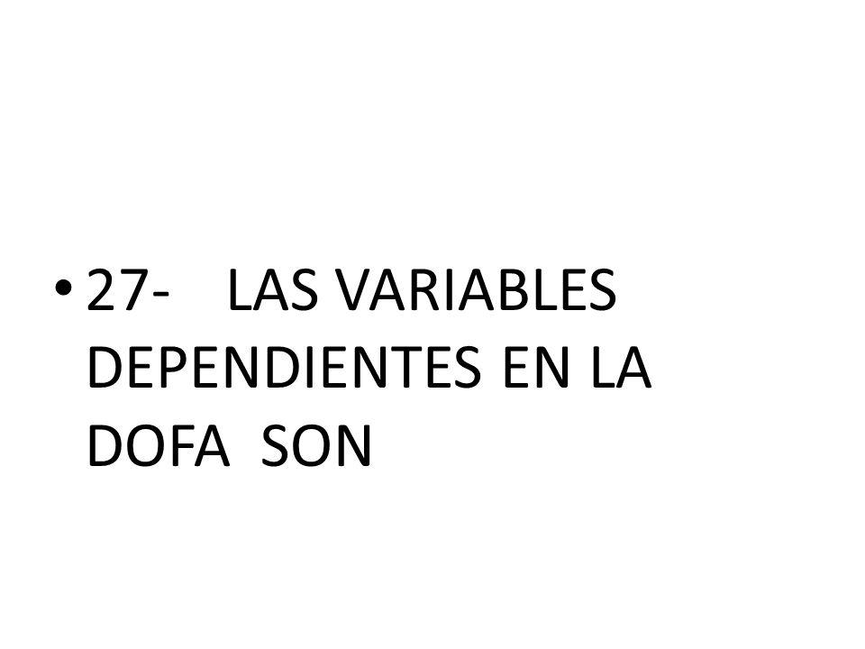 27-LAS VARIABLES DEPENDIENTES EN LA DOFA SON