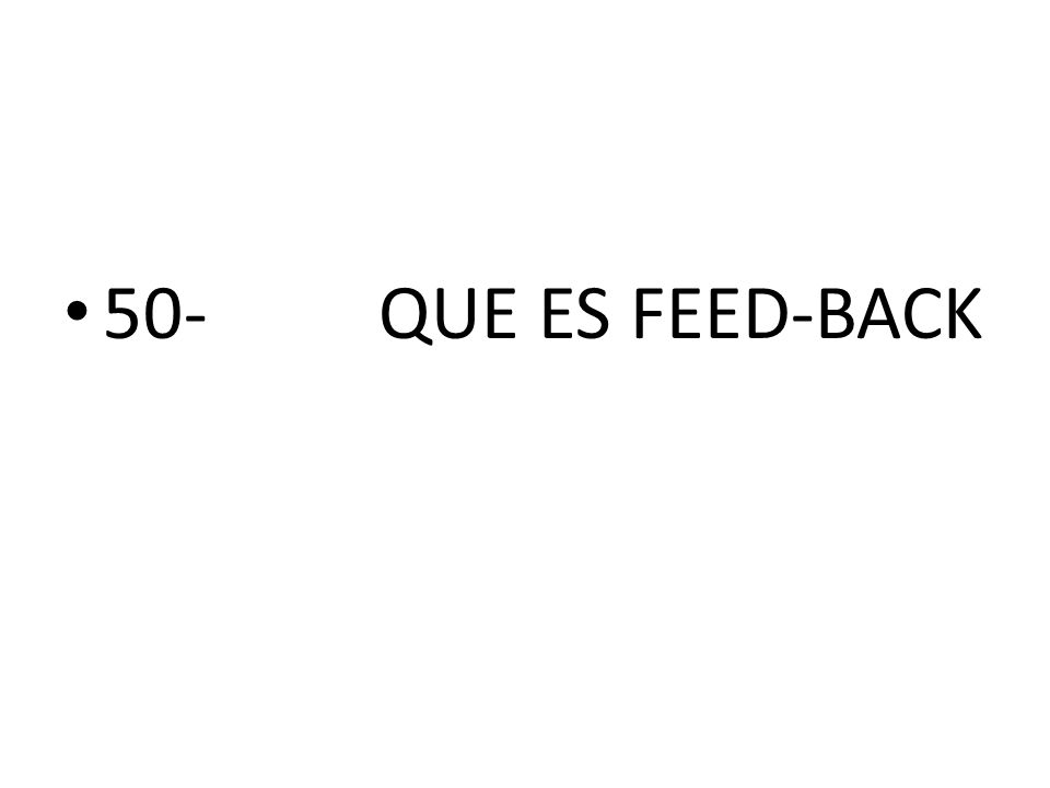 50-QUE ES FEED-BACK