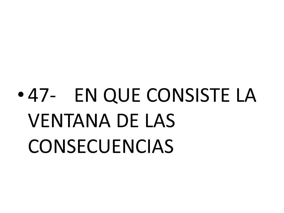 47-EN QUE CONSISTE LA VENTANA DE LAS CONSECUENCIAS